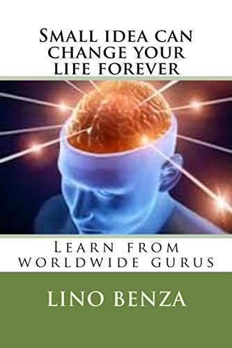 9781499317176: Small idea can change your life forever: Learn from worldwide gurus (1) (Volume 1)