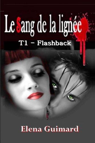 9781499318111: Le sang de la lignee T1: Flashback (Volume 1) (French Edition)