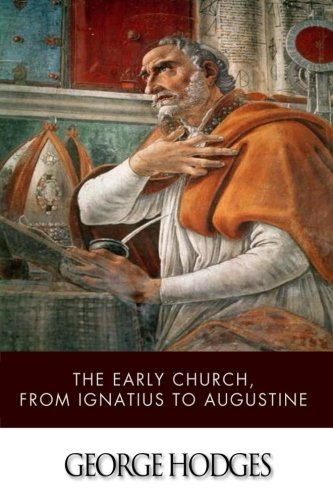 9781499319606: The Early Church, from Ignatius to Augustine