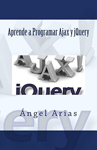 Aprende a Programar Ajax y jQuery (Spanish Edition): Arias, Ángel