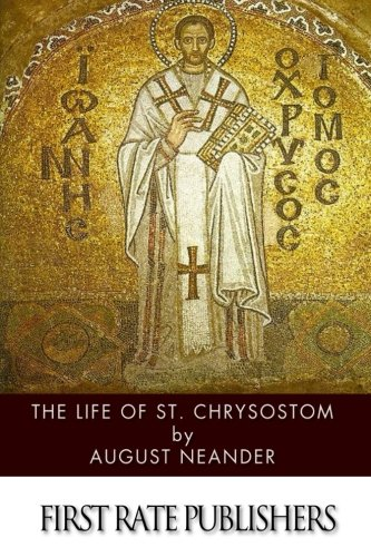 The Life of St. Chrysostom: August Neander