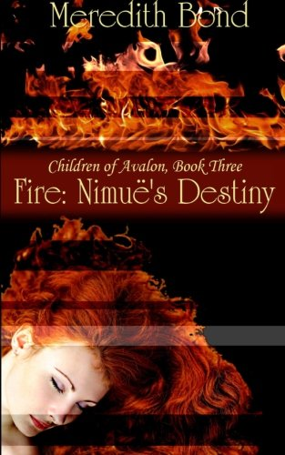 Fire: Nimue's Destiny (Children of Avalon) (Volume 3): Meredith Bond