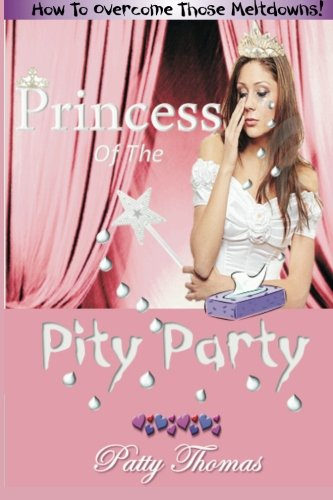 9781499323979: Princess Of The Pity Party: How To Overcome Those Meltdowns