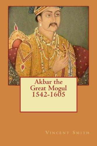9781499328417: Akbar the Great Mogul, 1542-1605