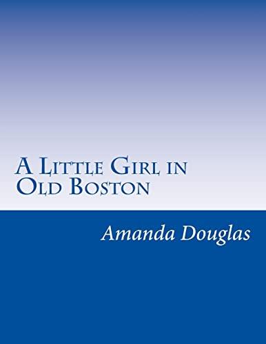 A Little Girl in Old Boston (Paperback): Amanda Minnie Douglas