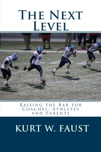 9781499329582: The Next Level: Raising the Bar for Coaches, Athletes and Parents