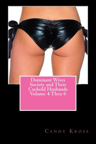 9781499333114: Dominant Wives Society and Their Cuckold Husbands Volume 4 Thru 6