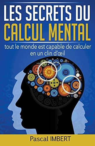 Les Secrets Du Calcul Mental: Tout Le: Pascal Imbert