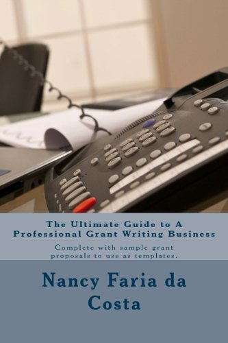 9781499337730: The Ultimate Guide to a Professional Grant Writing Business: Complete with sample grant proposals to use as templates