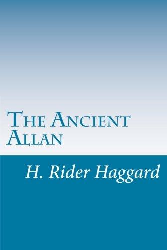 The Ancient Allan: Haggard, H. Rider
