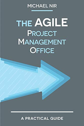 9781499340297: The Agile PMO: Leading the Effective, Value Driven, Project Management Office (Business Agile Leadership) (Volume 1)