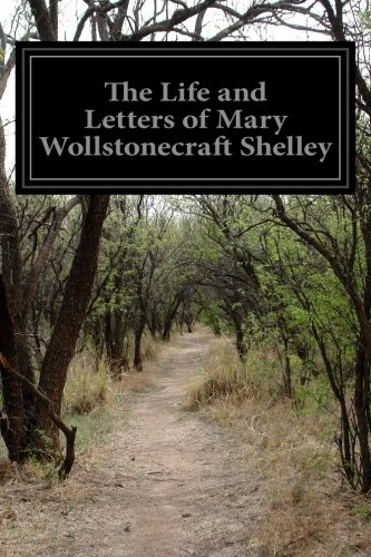The Life and Letters of Mary Wollstonecraft: Shelley, Mary Wollstonecraft