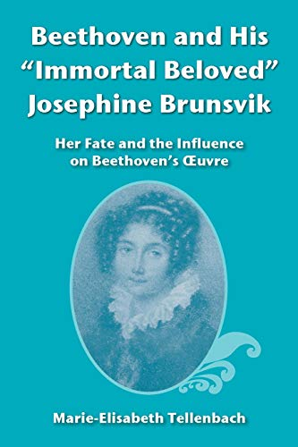 "9781499344417: Beethoven and His ""Immortal Beloved"" Josephine Brunsvik: Her Fate and the Influence on Beethoven's Œuvre"
