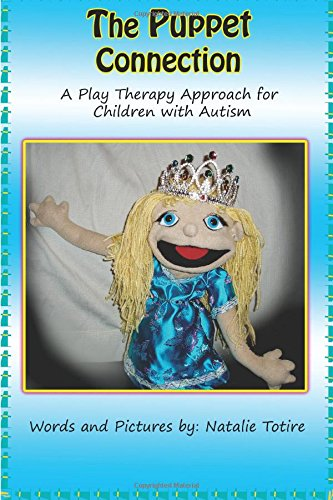 The Puppet Connection: A Play Therapy Approach for Children With Autism: Totire, Ms. Natalie J