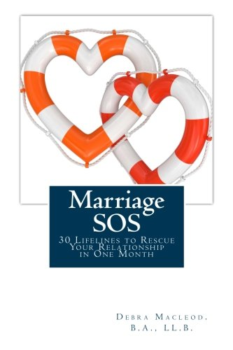 Marriage SOS: 30 Lifelines to Rescue Your Relationship in One Month 9781499347104 In Marriage SOS, marriage author and conflict specialist Debra Macleod, B.A., LL.B., has gathered her unique brand of pull-no-punches ma
