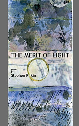 The Merit of Light: poems by Stephen Rifkin: Rifkin, Stephen