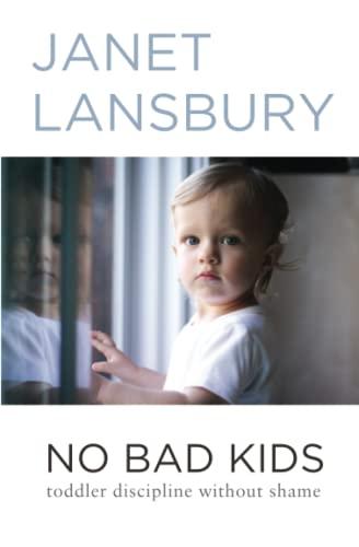 9781499351118: No Bad Kids: Toddler Discipline Without Shame