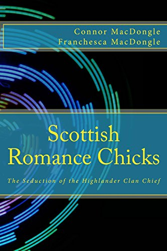 9781499354041: Scottish Romance Chicks: The Seduction of the Highlander Clan Chief (Volume 1)