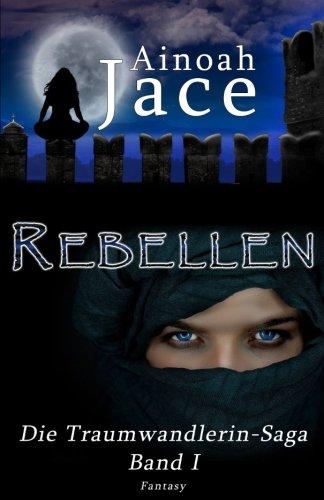 9781499355086: Rebellen (Die Traumwandlerin-Saga) (Volume 1) (German Edition)