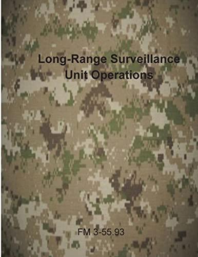 Long-Range Surveillance Unit Operations: FM 3-55.93 (U.S. Army Field Manuals): Department of the ...