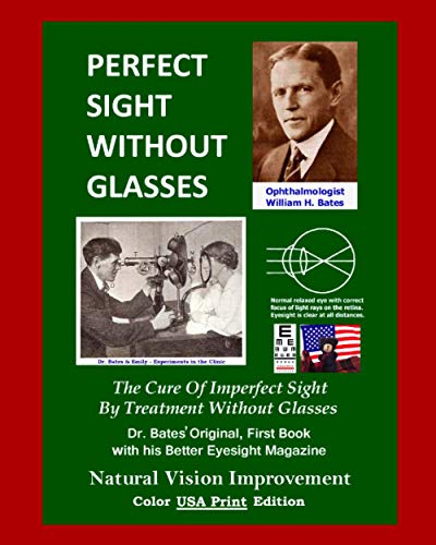 9781499359770: Perfect Sight Without Glasses: The Cure Of Imperfect Sight By Treatment Without Glasses - Dr. Bates Original, First Book- Natural Vision Improvement (Color - USA Print Edition)