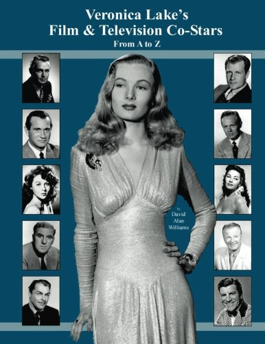9781499360455: Veronica Lake's Film & Television Co-Stars From A to Z