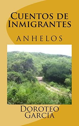 Cuentos de Inmigrantes: Anhelos (Spanish Edition): Garc�a Mr., Mr Doroteo