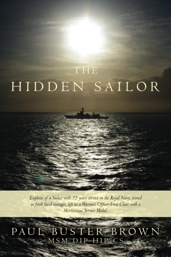The Hidden Sailor: Exploits of a Sailor with 32 years service in the Royal Navy, joined as fresh ...