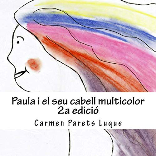 9781499365177: Paula i el seu cabell multicolor: ( conte il·lustrat per a nens de 2 a 6 anys)