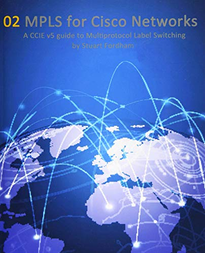 MPLS for Cisco Networks: A CCIE v5 guide to Multiprotocol Label Switching (Cisco CCIE Routing and ...