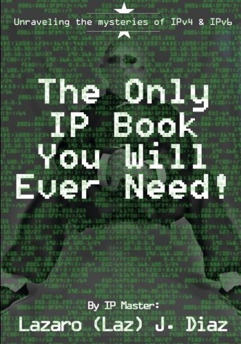 9781499373929: The Only IP Book You Will Ever Need!: Unraveling the mysteries of IPv4 & IPv6