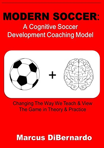 9781499376135: MODERN SOCCER: A Cognitive Soccer Development Coaching Model:: Changing the Way We Teach & View the Game in Theory & Practice