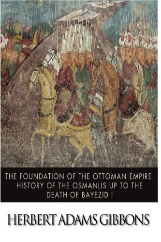 9781499380712: The Foundation of the Ottoman Empire; A History of the Osmanlis up to the Death of Bayezid I