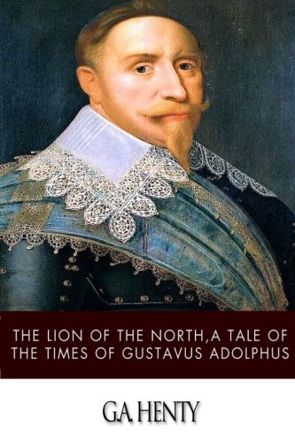 9781499380958: The Lion of the North, a Tale of the Times of Gustavus Adolphus