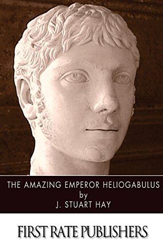 9781499381696: The Amazing Emperor Heliogabalus