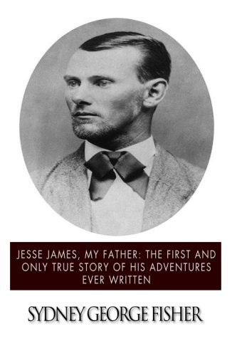Jesse James, My Father: The First and: James Jr., Jesse