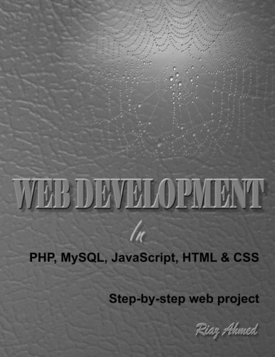 Web Development in PHP, MySQL, JavaScript, HTML & CSS: Step-by-Step Web Project: Ahmed, Riaz