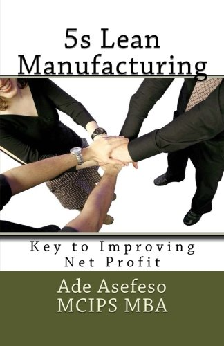 5s Lean Manufacturing: Key to Improving Net: Asefeso McIps Mba,
