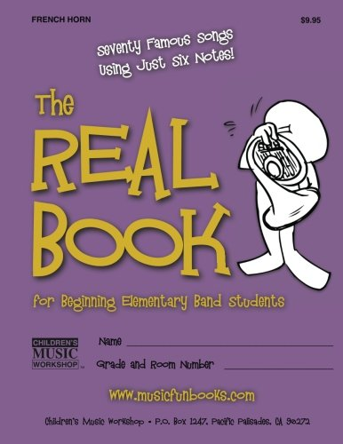 9781499395952: The Real Book for Beginning Elementary Band Students (French Horn): Seventy Famous Songs Using Just Six Notes