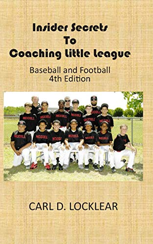 Insider Secrets to Coaching Little League: Baseball and Football: Carl Locklear