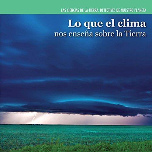 9781499400755: Lo que el clima nos enseña sobre la Tierra/Investigating Weather (Las Ciencias De La Tierra: Detectives De Nuestro Planeta/Earth Science Detectives) (Spanish Edition)