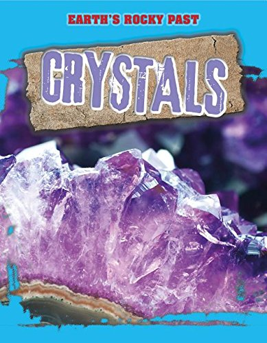Crystals (Earth's Rocky Past): Spilsbury, Richard