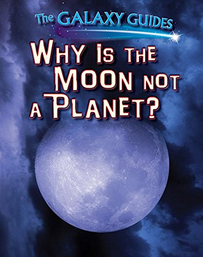 9781499408461: Why Is the Moon Not a Planet? (The Galaxy Guides)