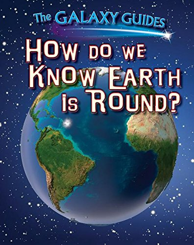 9781499408638: How Do We Know Earth Is Round? (Galaxy Guides)