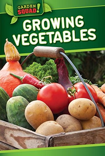 9781499410143: Growing Vegetables (Garden Squad!)
