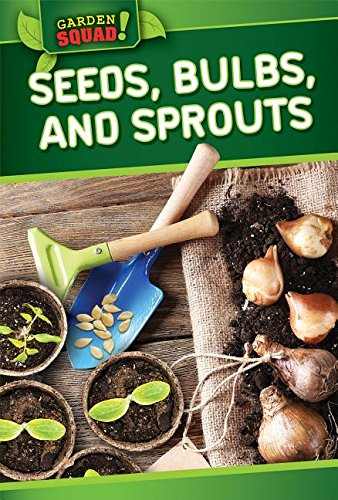 9781499410181: Seeds, Bulbs, and Sprouts (Garden Squad!)