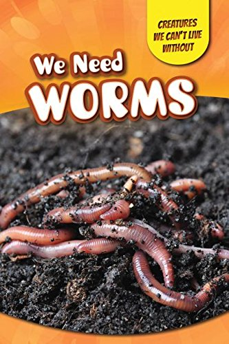 9781499410495: We Need Worms (Creatures We Can't Live Without)