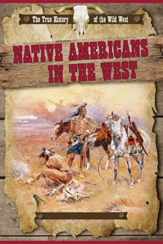 9781499411737: Native Americans in the West (The True History of the Wild West)