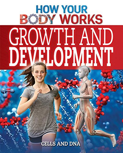 9781499412284: Growth and Development: Cells and DNA (How Your Body Works)