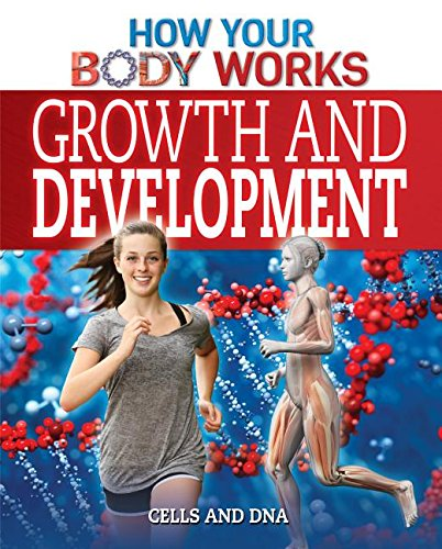 9781499412413: Growth and Development: Cells and DNA (How Your Body Works)